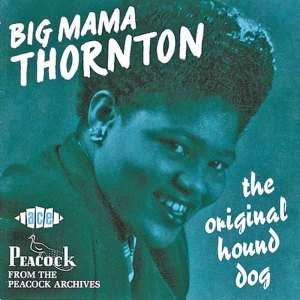 Big Mama Thornton - The Original Hound Dog