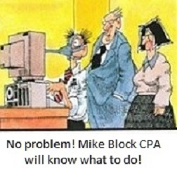 No Problem! Mike Block, the Tax Fighting CPA will know what to do!