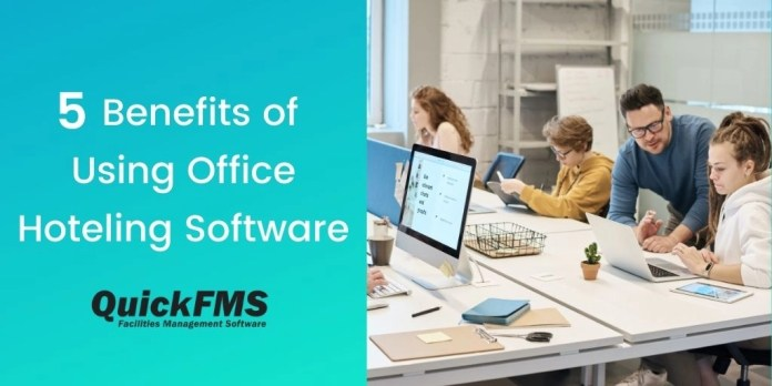 5 Benefits Of Using Office Hoteling Software Quickfms
