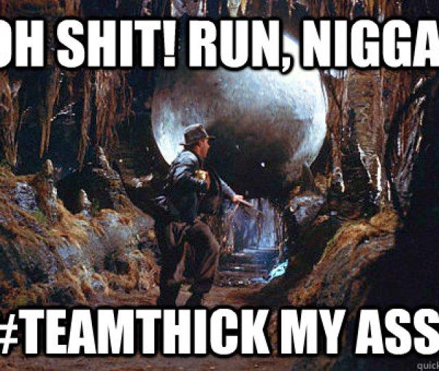 Run Nigga Teamthick My Ass
