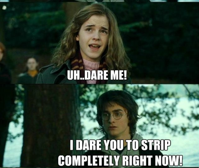 Hermione Truth Or Dare Uh Dare Me I Dare You To Strip Completely Right Now