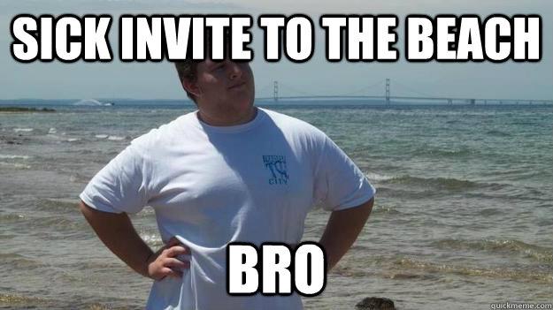 Sick Invite To The Beach Bro