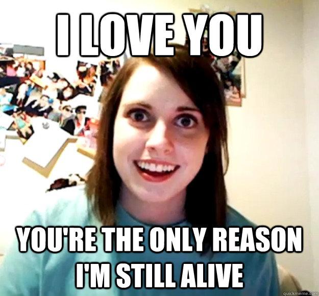 Bildresultat för you are the reason I'm alive meme