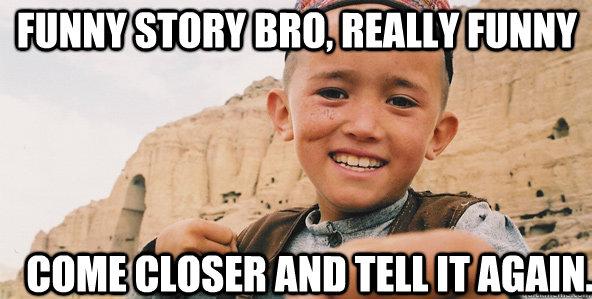 funny story bro really