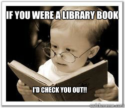 Image result for check it out like a library book meme