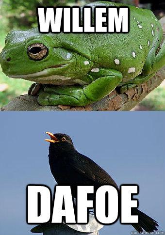 WILLeM DAFOE Misc Quickmeme