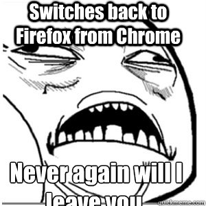 Switches back to Firefox from Chrome Never again will I