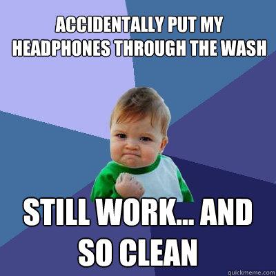 accidentally put my headphones