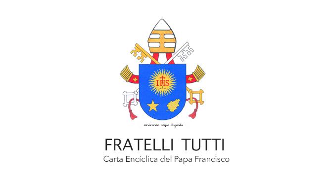 Resumen de FRATELLI TUTI «Carta Encíclica del Papa Francisco»