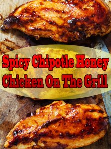 Spicy Chipotle Honey Chicken On The Grill
