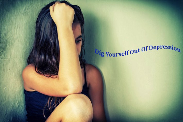 Dig Yourself Out Of Depression