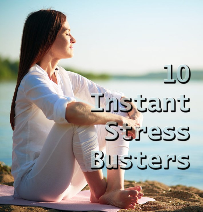 De-Stress Your Mind and Body – 10 Instant Stress Busters