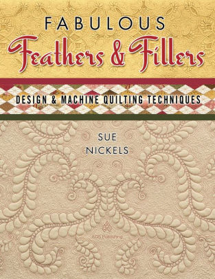 Fabulous Feathers and Fillers by Sue Nickels ISBN: 978-1-60460-060-5 Available at Quilted Joy.com.