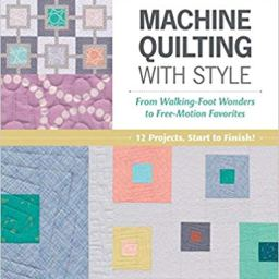 Machine Quilting with Style: From Walking-Foot Wonders to Free-Motion Favorites by Christa Watson. ISBN: 978-1-60468-625-8. Available at Quilted Joy.com.