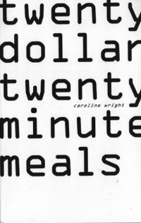 Twenty Dollar Twenty Minute Meals