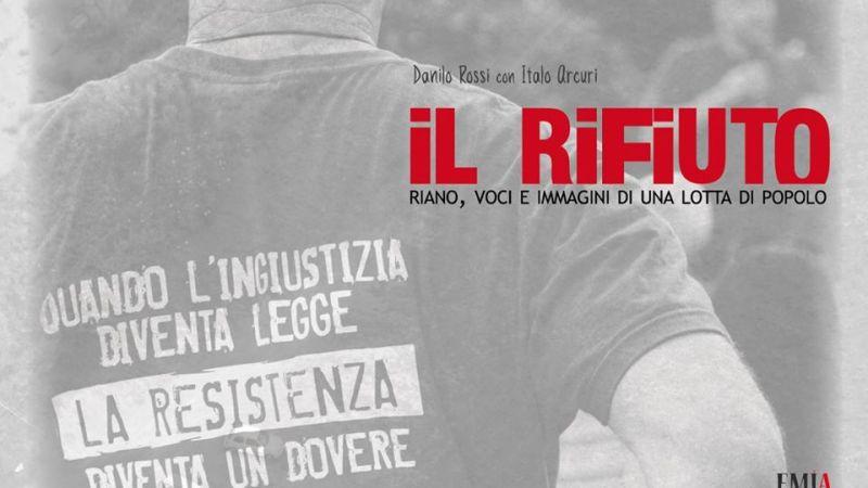 IL RIFIUTO – Riano, voci e immagini di una lotta di popolo