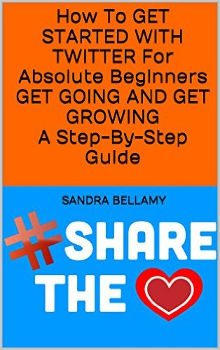 How To GET STARTED On TWITTER For Absolute Beginners GET GOING AND GET GROWING A Step-By-Step Guide