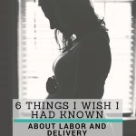 6 Things I Wish I Knew About Labor and Delivery