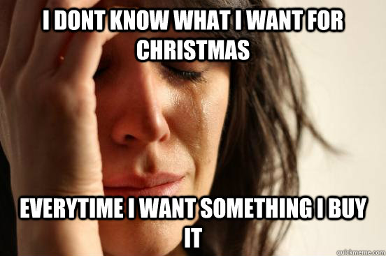 first world problems Christmas meme