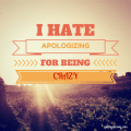 I Hate Having to Apologize for Being Crazy