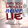 Why You Should Never Lie: A Cautionary Tale