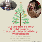 Welcome to My Nightmare…. I Mean My Holiday Workshop