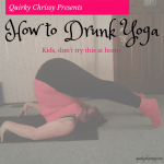 How to Drunk Yoga in 12 Easy Steps