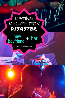 Recipe for disaster - new boyfriend plus bar.