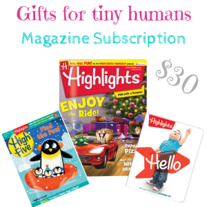 gifts for tiny humans, magazine subscription: Highlights, High Five, and Hello $30