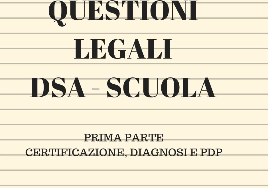 QUESTIONI LEGALI DSA-SCUOLA PRIMA PARTE:  DIAGNOSI, CERTIFICAZIONE E PDP