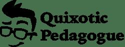 Quixotic Pedagogue