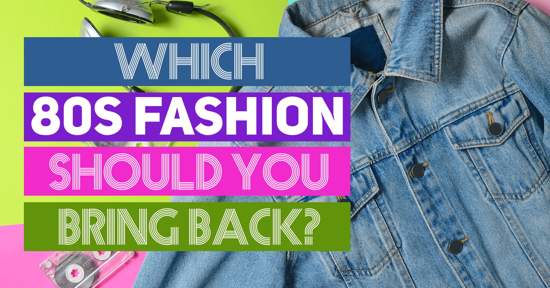 Which 80s Fashion Should You Bring Back