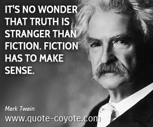 Mark Twain - It's no wonder that truth is stranger than fiction. Fiction has to make sense.