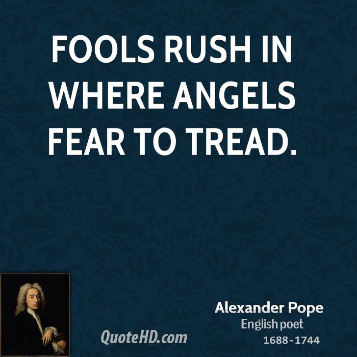 https://i0.wp.com/www.quotehd.com/imagequotes/authors2/alexander-pope-poet-fools-rush-in-where-angels-fear-to.jpg