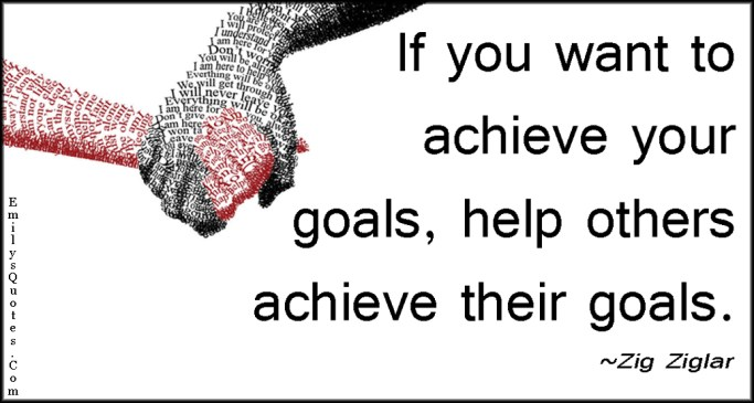 Image result for you will reach your dreams by helping others reach theirs zig ziglar