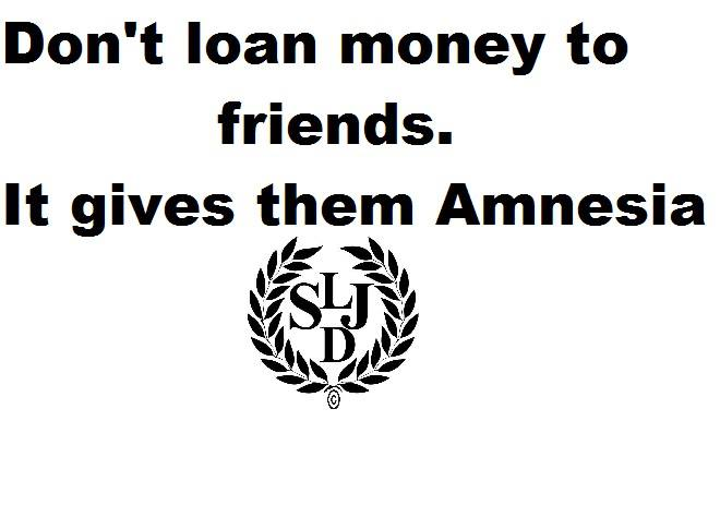 Quotes about Loaning Money To Friends (17 quotes)