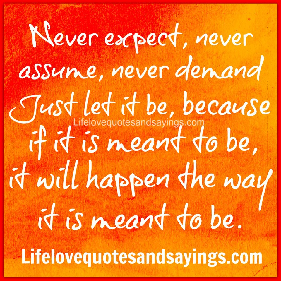 Never Expec+, Never Ass«Nq, Never Den-Avid. Ur,s+ Le+ Be, Because 'é '  Lifelovequotesandsaying .com (S Be Happen 4Ke Voa