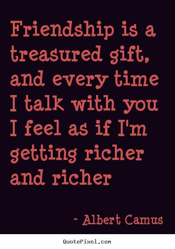Albert Camus Picture Quotes Friendship Is A Treasured