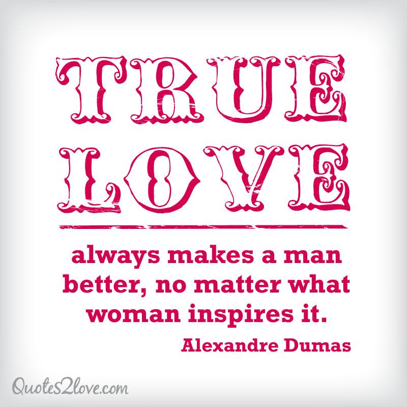 True love always makes a man better no matter what woman ...