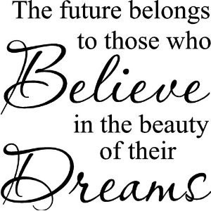 Believe in your Dreams|Follow your Dreams|Dream|Quotes