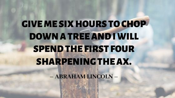 50 Give Me 6 Hours to Chop Down a Tree Quote