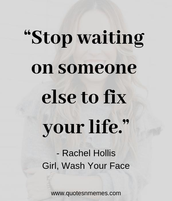 """Stop waiting on someone else to fix your life."""