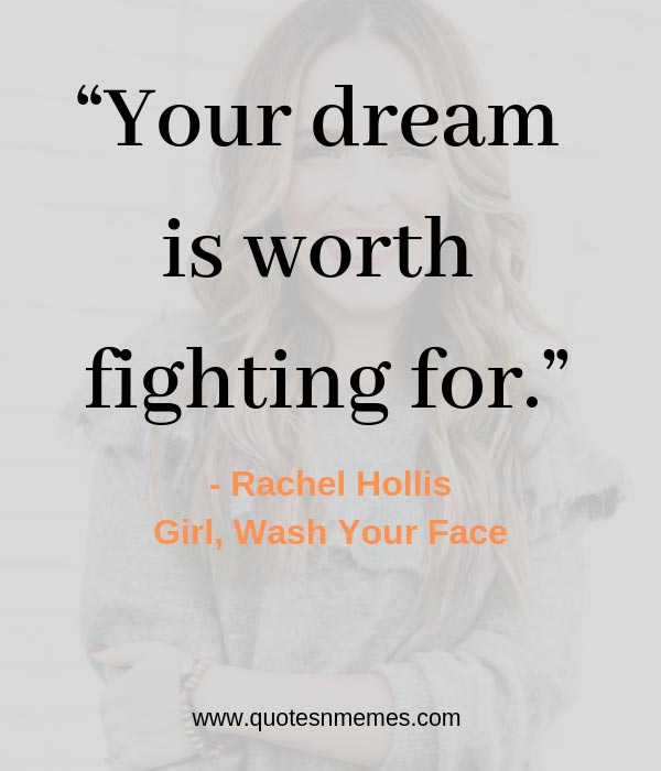 """Your dream is worth fighting for."""