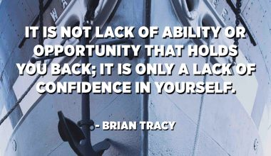 It is not lack of ability or opportunity that holds you back; it is only a lack of confidence in yourself. - Brian Tracy
