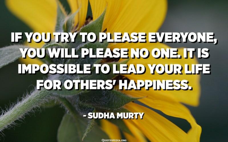 Si intentes agradar a tothom, no agradarà a ningú. És impossible portar la vida per la felicitat dels altres. - Sudha Murty