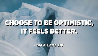 انتخاب کنید که خوش بین باشید ، احساس بهتری می کند. - دالایی لاما چهاردهم