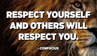 Respectez-vous et les autres vous respecteront. - Confucius