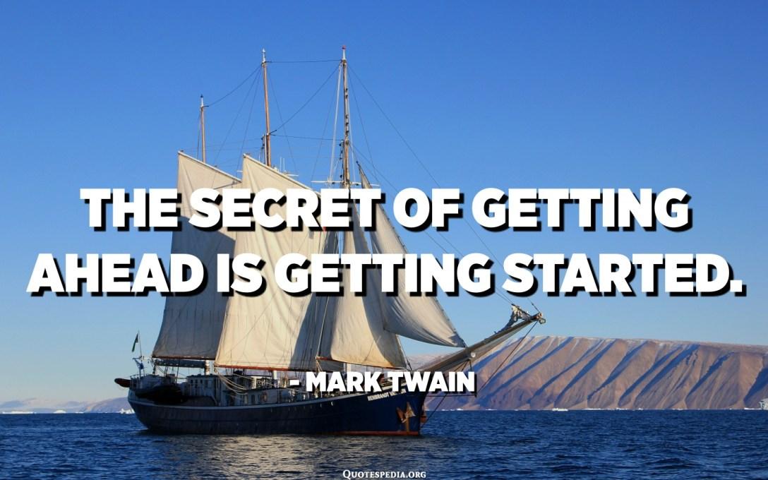 El secret d'avançar és començar. - Mark Twain