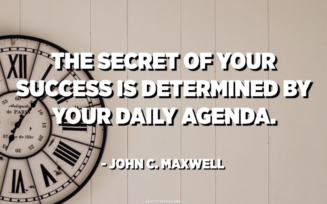 Амжилтынхаа нууцыг таны өдөр тутмын хөтөлбөрийн дагуу тодорхойлно. - Жон С. Максвелл
