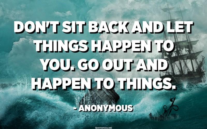 No s'asseu i deixeu que us passin coses. Surt i passa amb coses. - Anònim